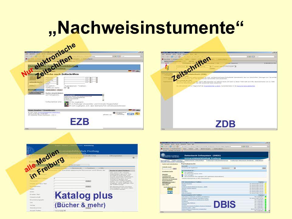 Nachweisinstumente EZB ZDB Katalog plus (Bücher & mehr) DBIS Nur elektronische Zeitschiften alle Medien in Freiburg Zeitschriften