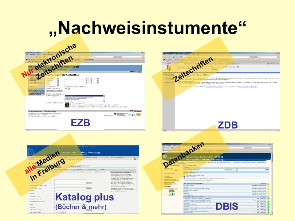 Nachweisinstumente EZB ZDB Katalog plus (Bücher & mehr) DBIS Nur elektronische Zeitschiften alle Medien in Freiburg Zeitschriften Datenbanken