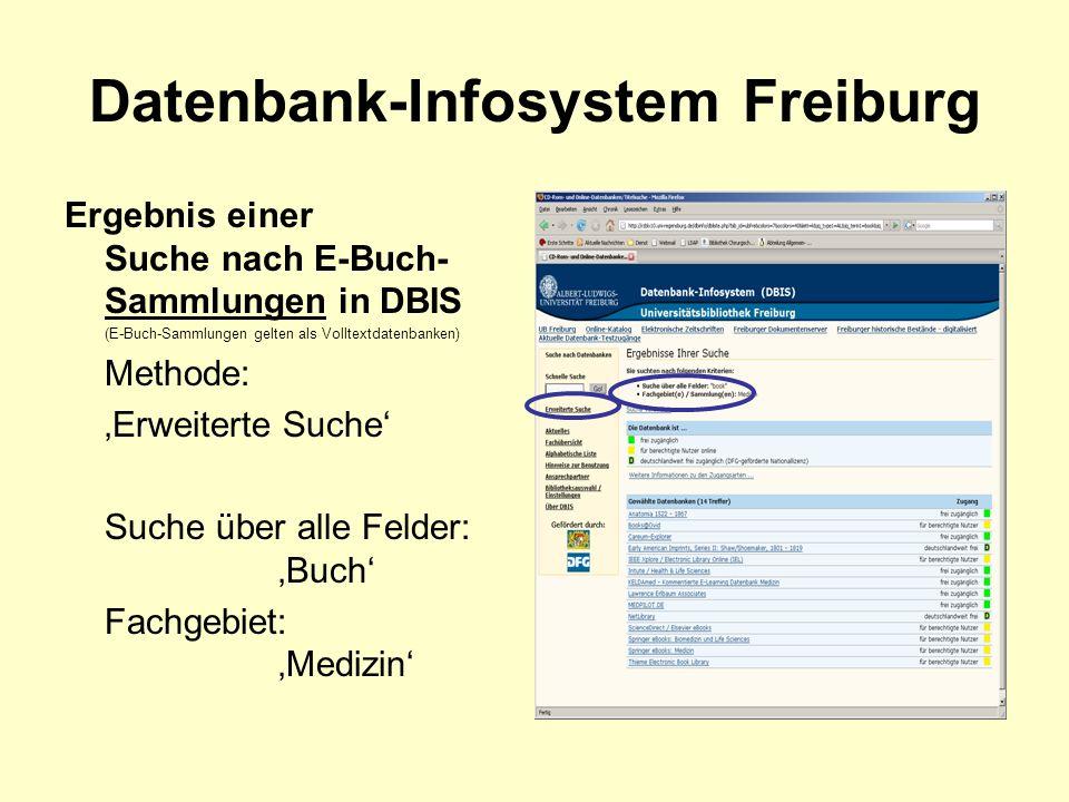 Datenbank-Infosystem Freiburg Ergebnis einer Suche nach E-Buch- Sammlungen in DBIS (E-Buch-Sammlungen gelten als Volltextdatenbanken) Methode: Erweiterte Suche Suche über alle Felder: Buch Fachgebiet: Medizin