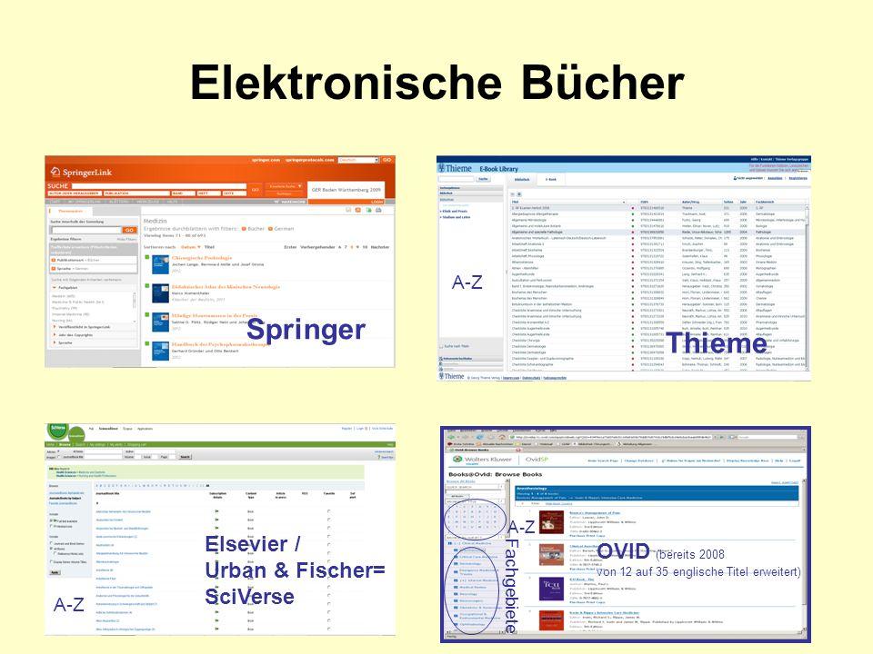 Elektronische Bücher OVID (bereits 2008 von 12 auf 35 englische Titel erweitert) Springer Thieme Elsevier / Urban & Fischer= SciVerse A-Z Fachgebiete