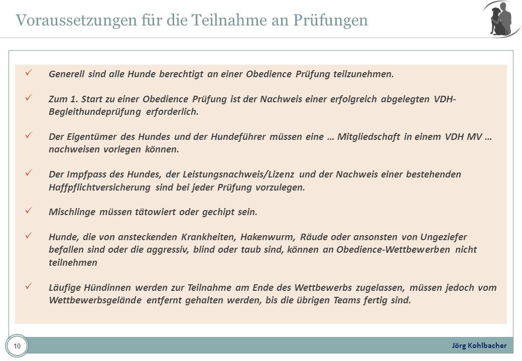 Jörg Kohlbacher Voraussetzungen für die Teilnahme an Prüfungen Generell sind alle Hunde berechtigt an einer Obedience Prüfung teilzunehmen. Zum 1. Sta