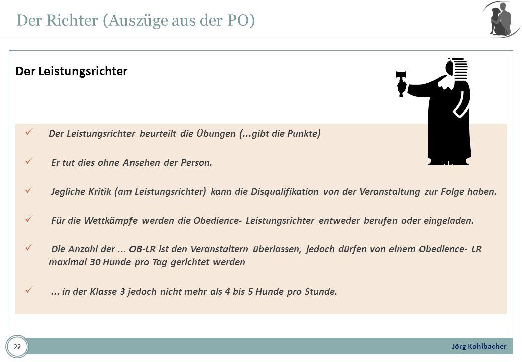 Jörg Kohlbacher Der Richter (Auszüge aus der PO) Der Leistungsrichter beurteilt die Übungen (...gibt die Punkte) Er tut dies ohne Ansehen der Person.
