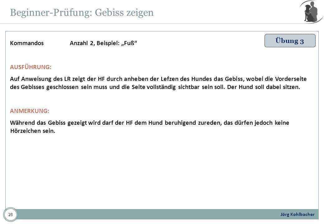 Jörg Kohlbacher Beginner-Prüfung: Gebiss zeigen Übung 3 KommandosAnzahl 2, Beispiel: Fuß AUSFÜHRUNG: Auf Anweisung des LR zeigt der HF durch anheben d