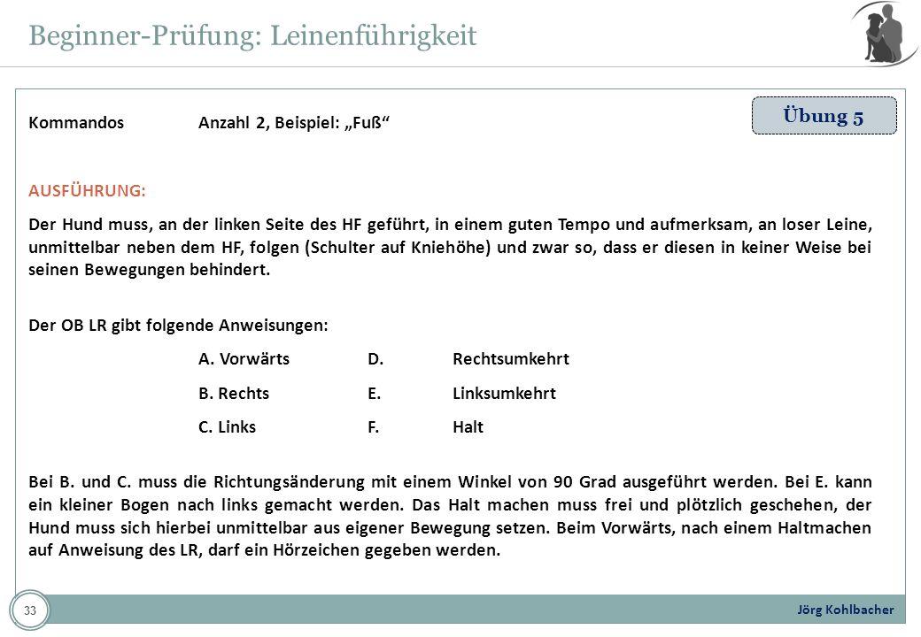 Jörg Kohlbacher Beginner-Prüfung: Leinenführigkeit Übung 5 KommandosAnzahl 2, Beispiel: Fuß AUSFÜHRUNG: Der Hund muss, an der linken Seite des HF gefü