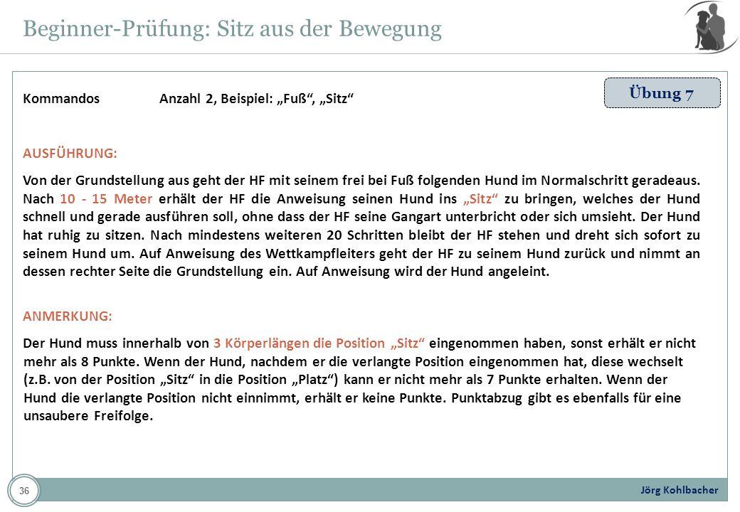 Jörg Kohlbacher Beginner-Prüfung: Sitz aus der Bewegung Übung 7 KommandosAnzahl 2, Beispiel: Fuß, Sitz AUSFÜHRUNG: Von der Grundstellung aus geht der