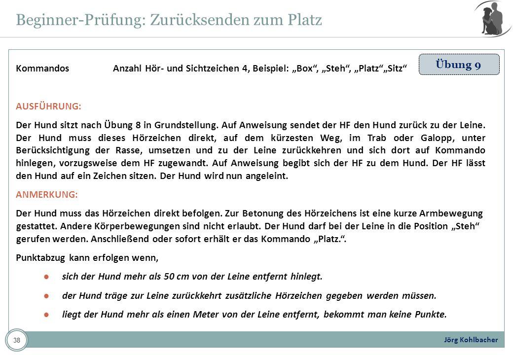 Jörg Kohlbacher Beginner-Prüfung: Zurücksenden zum Platz Übung 9 Kommandos Anzahl Hör- und Sichtzeichen 4, Beispiel: Box, Steh, PlatzSitz AUSFÜHRUNG: