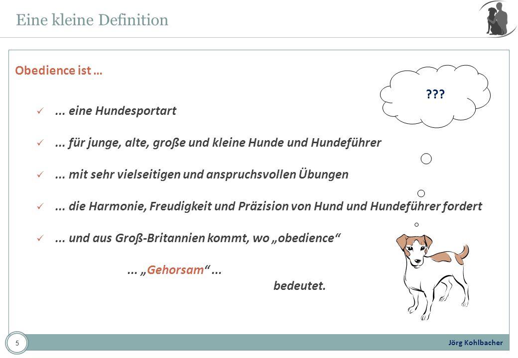 Jörg Kohlbacher Eine kleine Definition ???... eine Hundesportart... für junge, alte, große und kleine Hunde und Hundeführer... mit sehr vielseitigen u