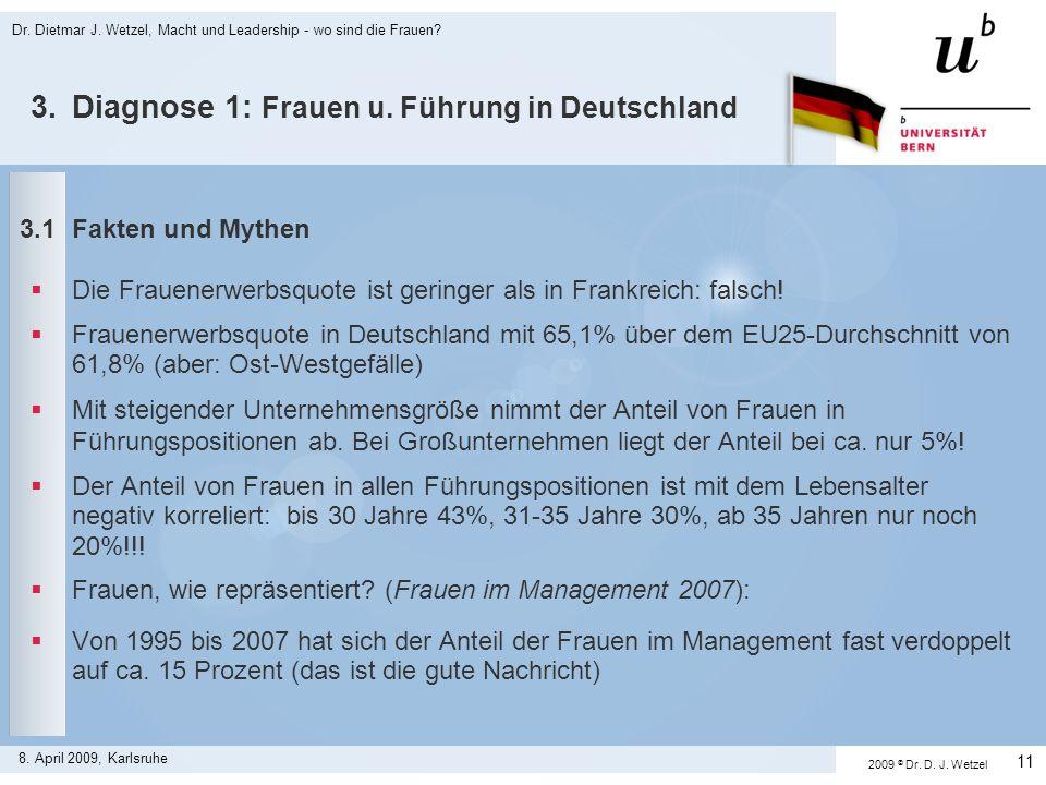 Dr. Dietmar J. Wetzel, Macht und Leadership - wo sind die Frauen? 11 8. April 2009, Karlsruhe 3.Diagnose 1: Frauen u. Führung in Deutschland 3.1Fakten