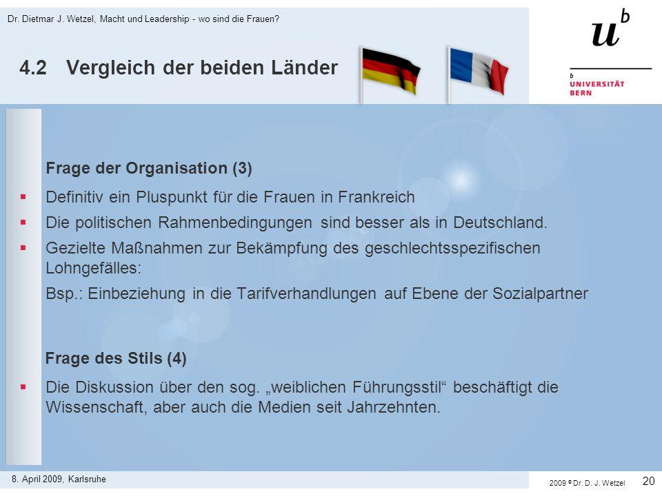 Dr. Dietmar J. Wetzel, Macht und Leadership - wo sind die Frauen? 20 8. April 2009, Karlsruhe Frage der Organisation (3) Definitiv ein Pluspunkt für d