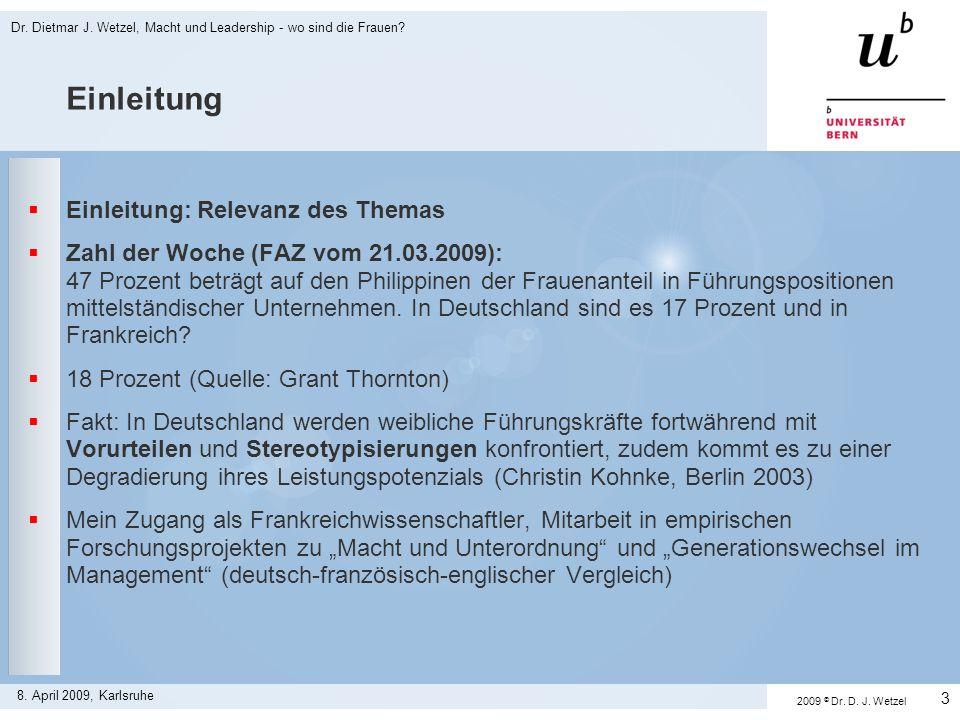 Dr. Dietmar J. Wetzel, Macht und Leadership - wo sind die Frauen? 3 8. April 2009, Karlsruhe Einleitung Einleitung: Relevanz des Themas Zahl der Woche