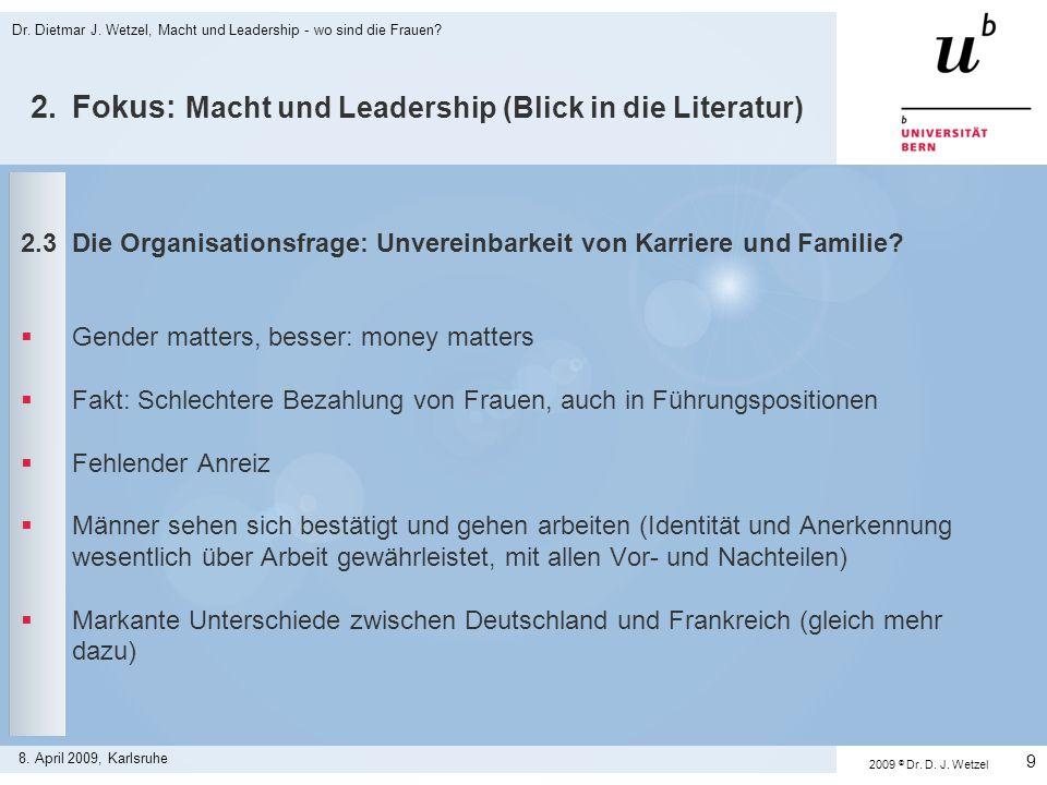 2.Fokus: Macht und Leadership (Blick in die Literatur) 2.3Die Organisationsfrage: Unvereinbarkeit von Karriere und Familie? Gender matters, besser: mo