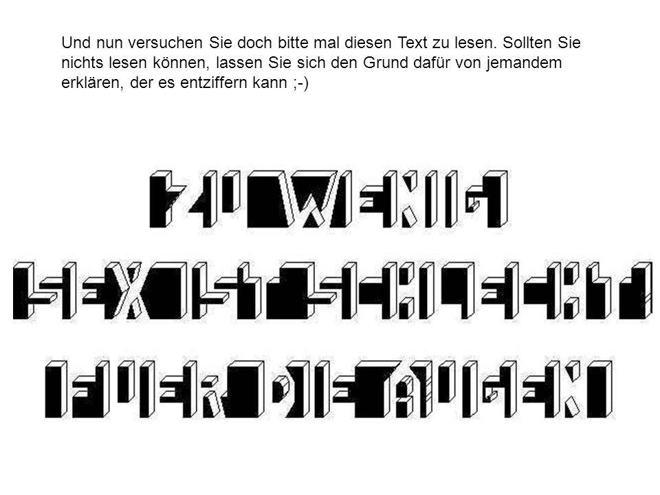 Und nun versuchen Sie doch bitte mal diesen Text zu lesen.