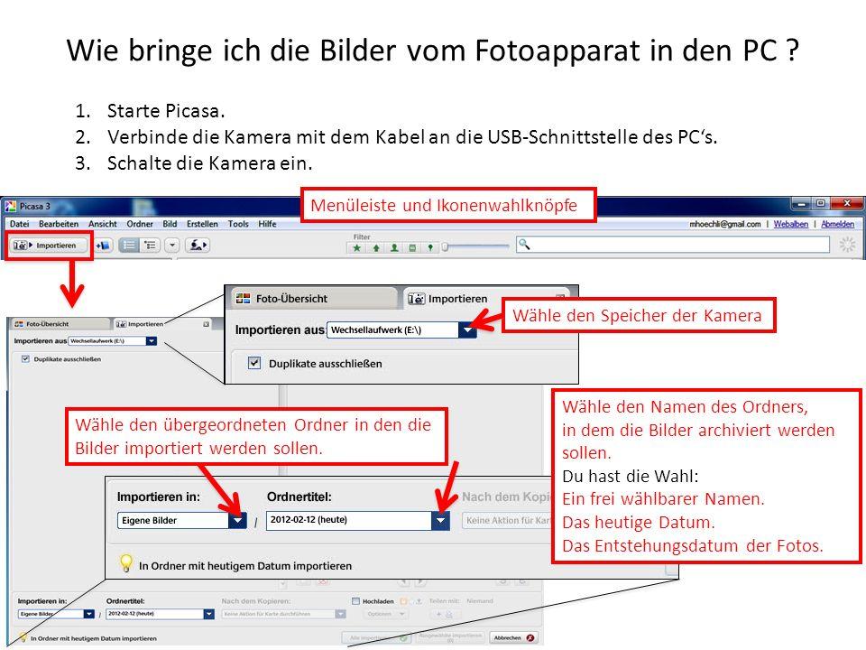 Wie bringe ich die Bilder vom Fotoapparat in den PC ? 1.Starte Picasa. 2.Verbinde die Kamera mit dem Kabel an die USB-Schnittstelle des PCs. 3.Schalte