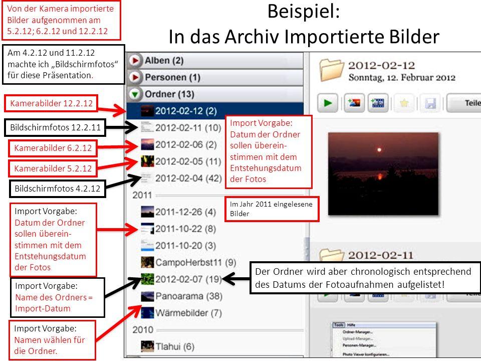 Beispiel: In das Archiv Importierte Bilder Kamerabilder 12.2.12 Kamerabilder 5.2.12 Kamerabilder 6.2.12 Bildschirmfotos 12.2.11 Bildschirmfotos 4.2.12 Im Jahr 2011 eingelesene Bilder Der Ordner wird aber chronologisch entsprechend des Datums der Fotoaufnahmen aufgelistet.
