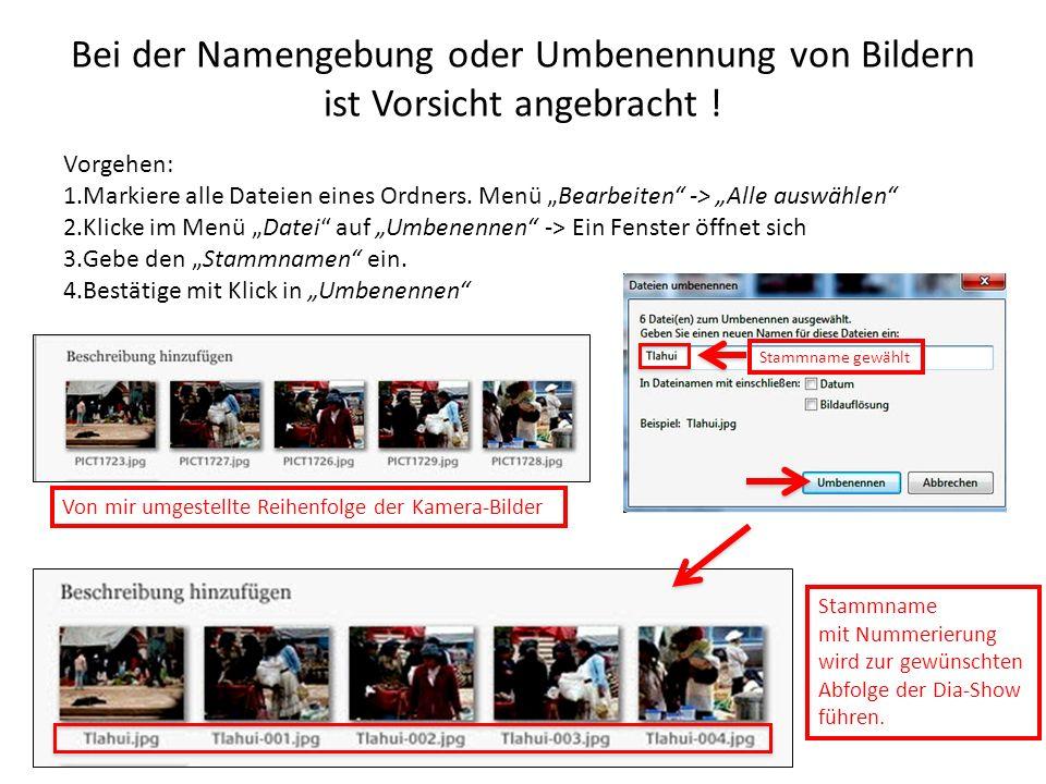 Bei der Namengebung oder Umbenennung von Bildern ist Vorsicht angebracht ! Vorgehen: 1.Markiere alle Dateien eines Ordners. Menü Bearbeiten -> Alle au