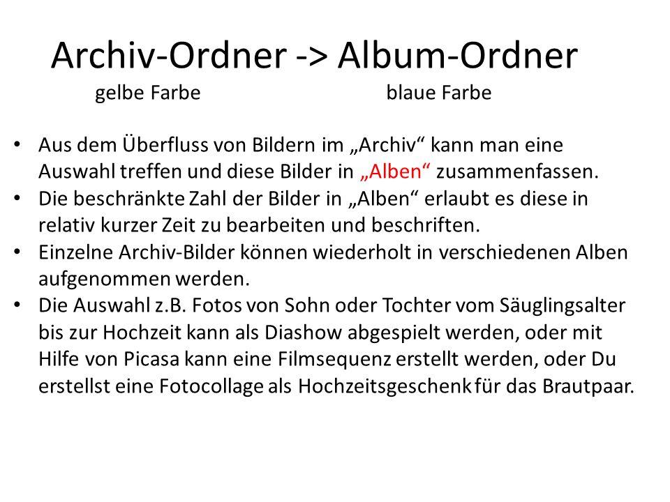 Archiv-Ordner -> Album-Ordner gelbe Farbe blaue Farbe Aus dem Überfluss von Bildern im Archiv kann man eine Auswahl treffen und diese Bilder in Alben zusammenfassen.