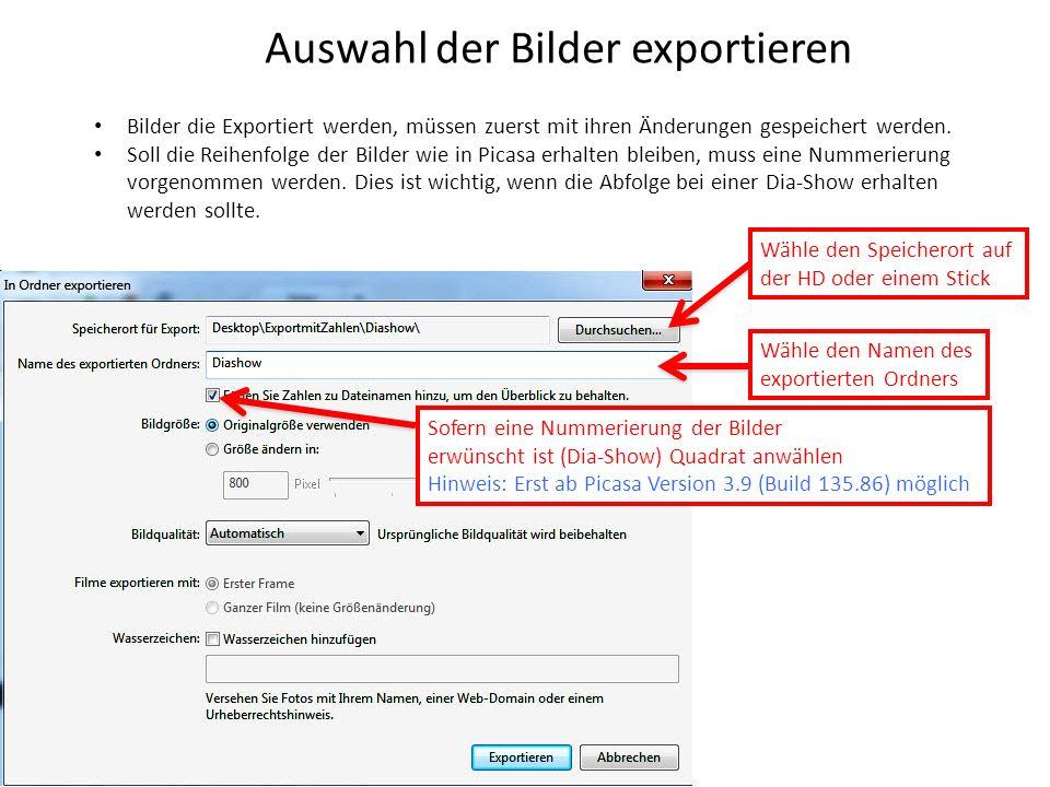 Auswahl der Bilder exportieren Bilder die Exportiert werden, müssen zuerst mit ihren Änderungen gespeichert werden. Soll die Reihenfolge der Bilder wi