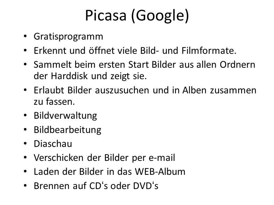 Picasa (Google) Gratisprogramm Erkennt und öffnet viele Bild- und Filmformate. Sammelt beim ersten Start Bilder aus allen Ordnern der Harddisk und zei