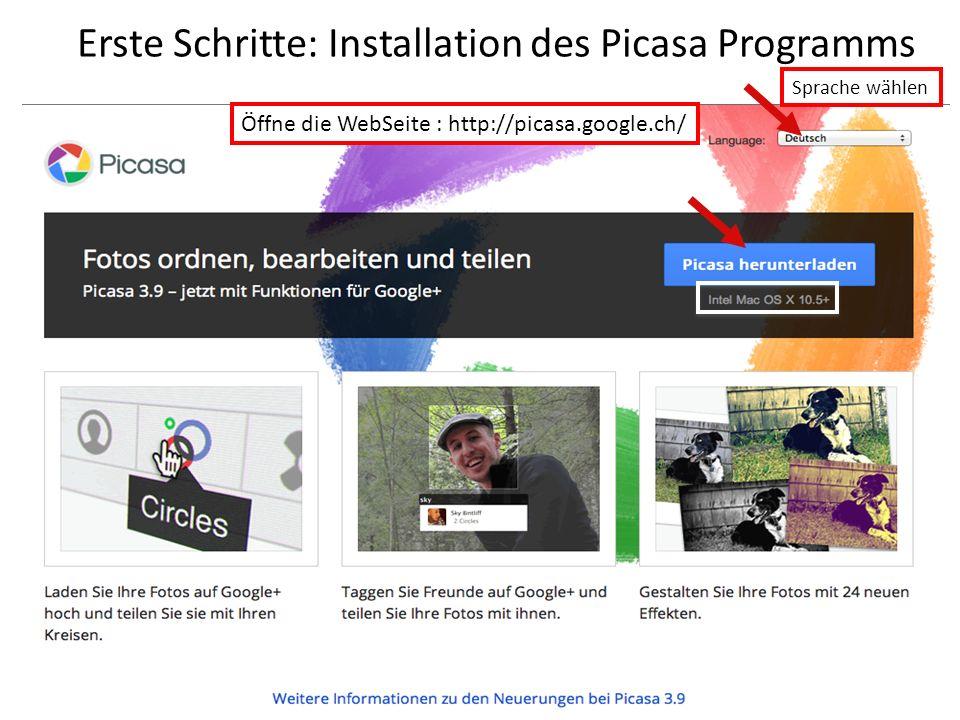 Erste Schritte: Installation des Picasa Programms Öffne die WebSeite : http://picasa.google.ch/ Sprache wählen