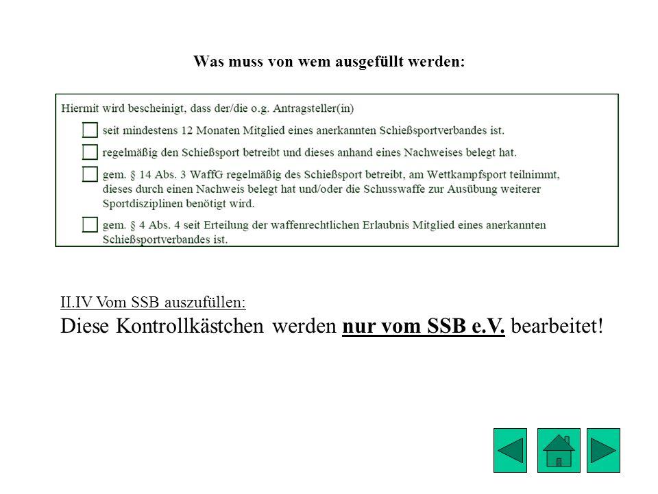 Was muss von wem ausgefüllt werden: II.IV Vom SSB auszufüllen: Diese Kontrollkästchen werden nur vom SSB e.V. bearbeitet!