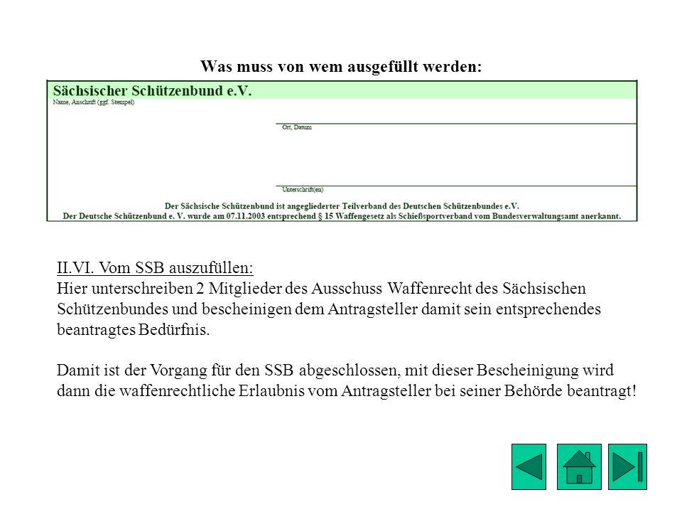 Was muss von wem ausgefüllt werden: II.VI. Vom SSB auszufüllen: Hier unterschreiben 2 Mitglieder des Ausschuss Waffenrecht des Sächsischen Schützenbun