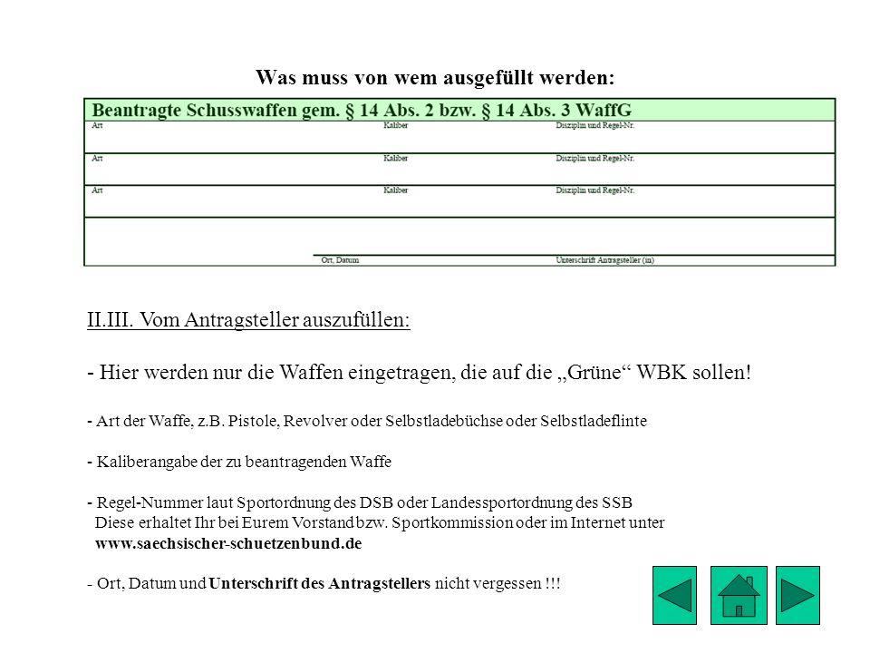Was muss von wem ausgefüllt werden: II.III. Vom Antragsteller auszufüllen: - Hier werden nur die Waffen eingetragen, die auf die Grüne WBK sollen! - A