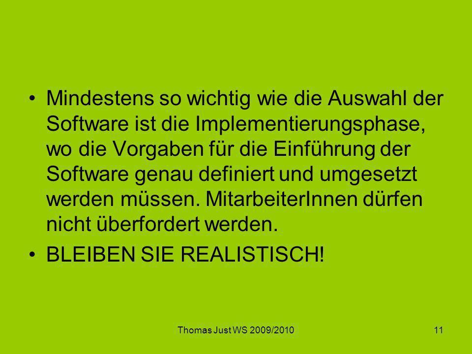 Thomas Just WS 2009/201011 Mindestens so wichtig wie die Auswahl der Software ist die Implementierungsphase, wo die Vorgaben für die Einführung der So