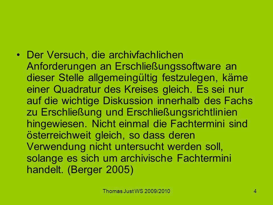 Thomas Just WS 2009/20105 Anforderungen an ein AIS-System Die sichere Verwaltung von mehreren (> 3) Millionen Verzeichnungseinheiten (Archivalien) ist gewährleistet.