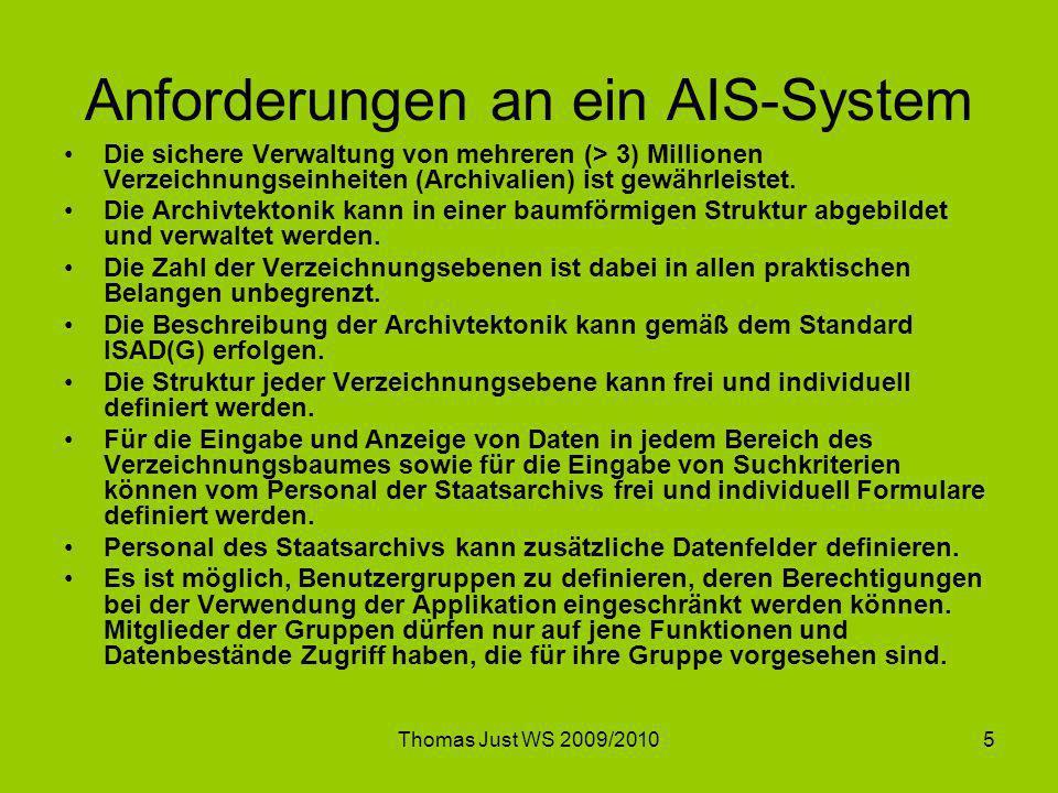 Thomas Just WS 2009/20105 Anforderungen an ein AIS-System Die sichere Verwaltung von mehreren (> 3) Millionen Verzeichnungseinheiten (Archivalien) ist