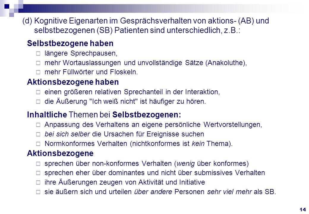 14 (d) Kognitive Eigenarten im Gesprächsverhalten von aktions- (AB) und selbstbezogenen (SB) Patienten sind unterschiedlich, z.B.: Selbstbezogene habe