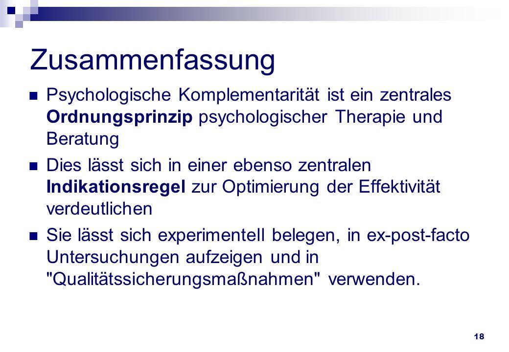 18 Zusammenfassung Psychologische Komplementarität ist ein zentrales Ordnungsprinzip psychologischer Therapie und Beratung Dies lässt sich in einer eb