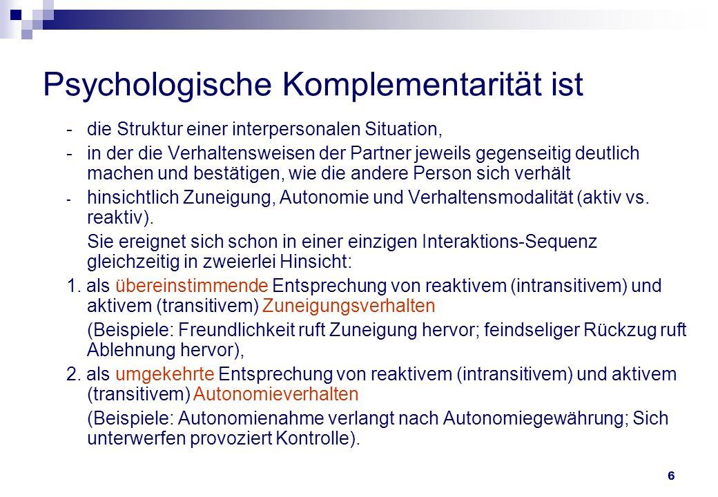 Psychologische Komplementarität ist -die Struktur einer interpersonalen Situation, -in der die Verhaltensweisen der Partner jeweils gegenseitig deutli