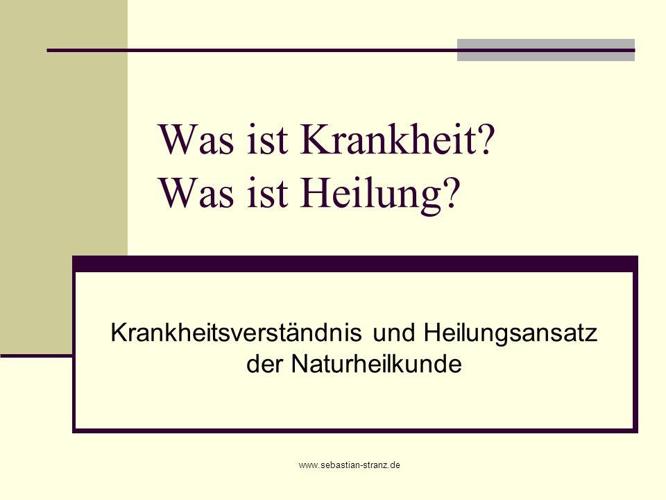 www.sebastian-stranz.de Was ist Krankheit? Was ist Heilung? Krankheitsverständnis und Heilungsansatz der Naturheilkunde