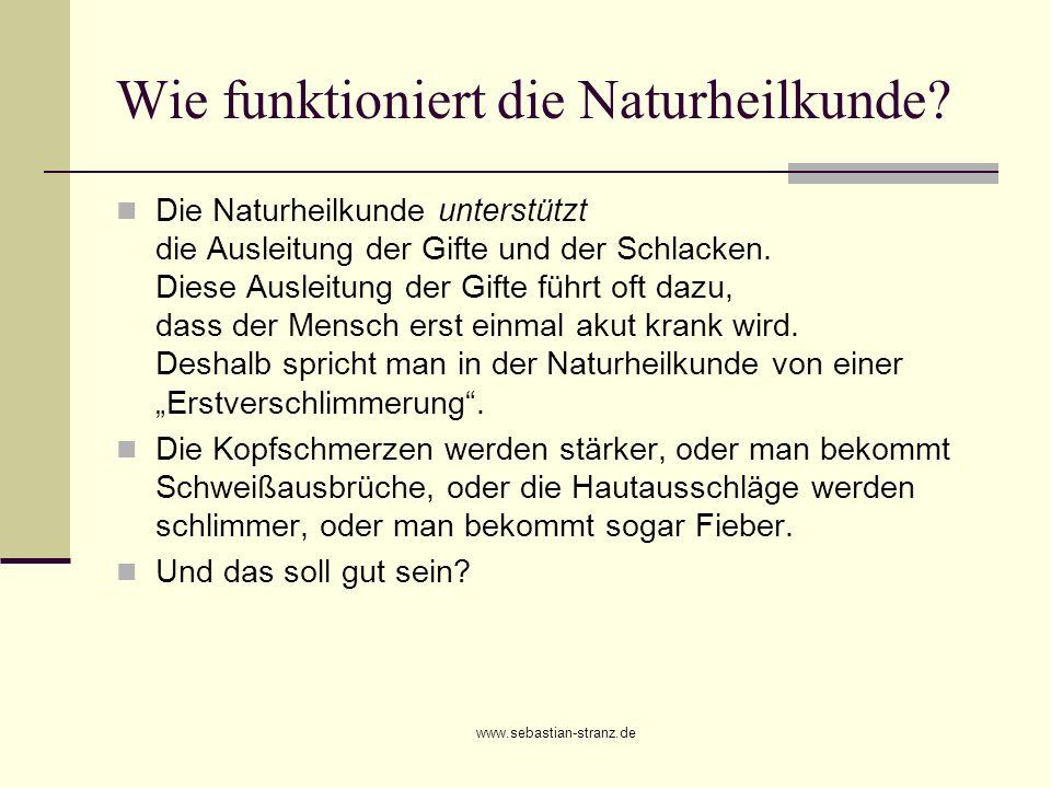 www.sebastian-stranz.de Wie funktioniert die Naturheilkunde? Die Naturheilkunde unterstützt die Ausleitung der Gifte und der Schlacken. Diese Ausleitu