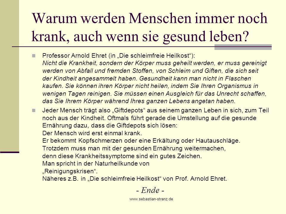 www.sebastian-stranz.de Warum werden Menschen immer noch krank, auch wenn sie gesund leben? Professor Arnold Ehret (in Die schleimfreie Heilkost): Nic