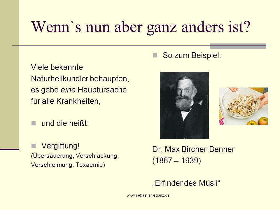 www.sebastian-stranz.de Wenn`s nun aber ganz anders ist? Viele bekannte Naturheilkundler behaupten, es gebe eine Hauptursache für alle Krankheiten, un