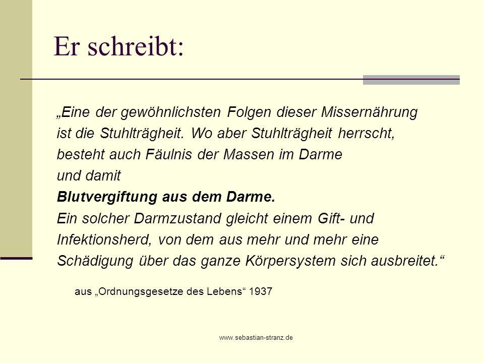 www.sebastian-stranz.de Er schreibt: Eine der gewöhnlichsten Folgen dieser Missernährung ist die Stuhlträgheit. Wo aber Stuhlträgheit herrscht, besteh