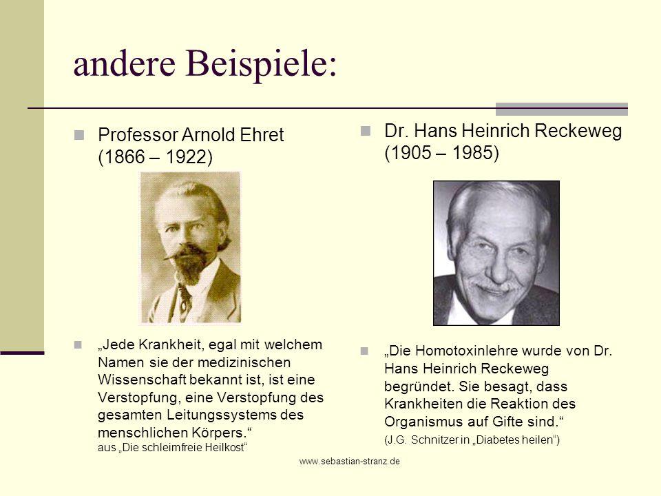 www.sebastian-stranz.de andere Beispiele: Professor Arnold Ehret (1866 – 1922) Jede Krankheit, egal mit welchem Namen sie der medizinischen Wissenscha