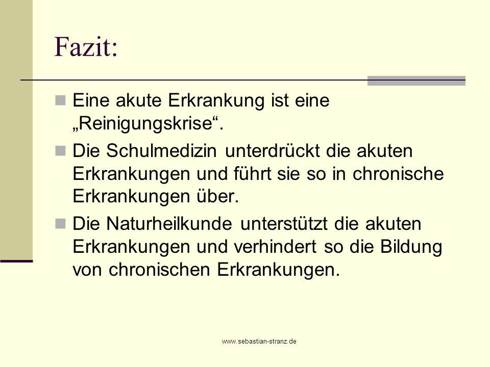 www.sebastian-stranz.de Fazit: Eine akute Erkrankung ist eine Reinigungskrise. Die Schulmedizin unterdrückt die akuten Erkrankungen und führt sie so i