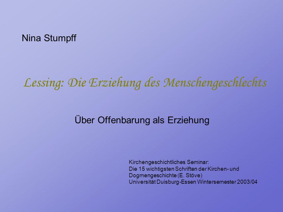 Lessing: Die Erziehung des Menschengeschlechts Über Offenbarung als Erziehung Nina Stumpff Kirchengeschichtliches Seminar: Die 15 wichtigsten Schrifte