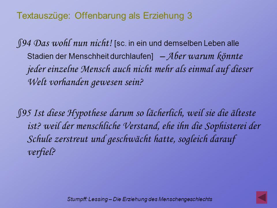 Stumpff: Lessing – Die Erziehung des Menschengeschlechts Textauszüge: Offenbarung als Erziehung 3 §94 Das wohl nun nicht! [sc. in ein und demselben Le