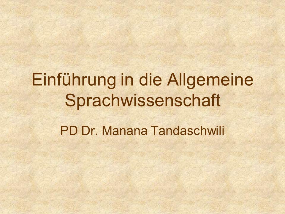 Einführung in die Allgemeine Sprachwissenschaft PD Dr. Manana Tandaschwili