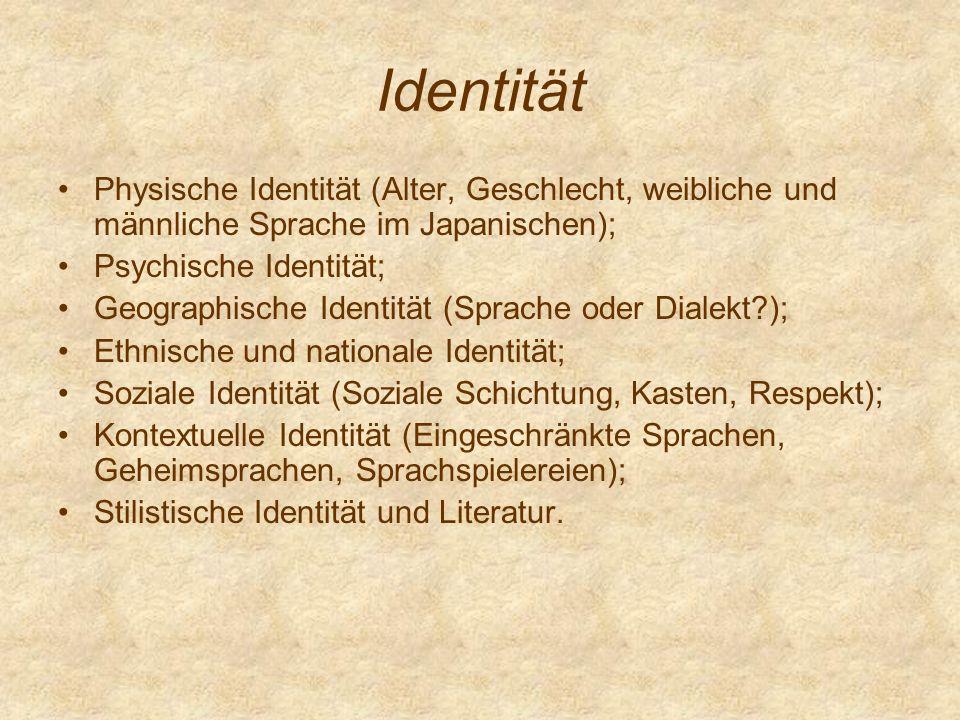 Identität Physische Identität (Alter, Geschlecht, weibliche und männliche Sprache im Japanischen); Psychische Identität; Geographische Identität (Spra