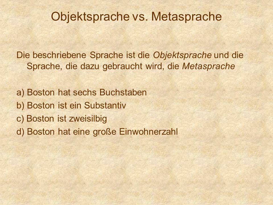 Objektsprache vs. Metasprache Die beschriebene Sprache ist die Objektsprache und die Sprache, die dazu gebraucht wird, die Metasprache a) Boston hat s