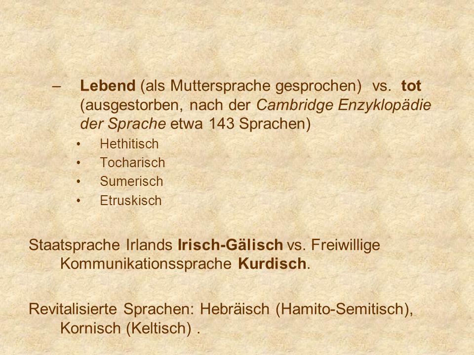 –Lebend (als Muttersprache gesprochen) vs. tot (ausgestorben, nach der Cambridge Enzyklopädie der Sprache etwa 143 Sprachen) Hethitisch Tocharisch Sum