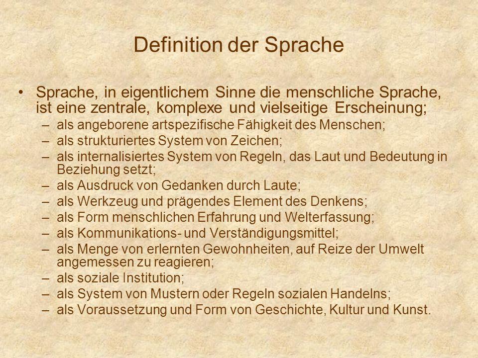 Definition der Sprache Sprache, in eigentlichem Sinne die menschliche Sprache, ist eine zentrale, komplexe und vielseitige Erscheinung; –als angeboren