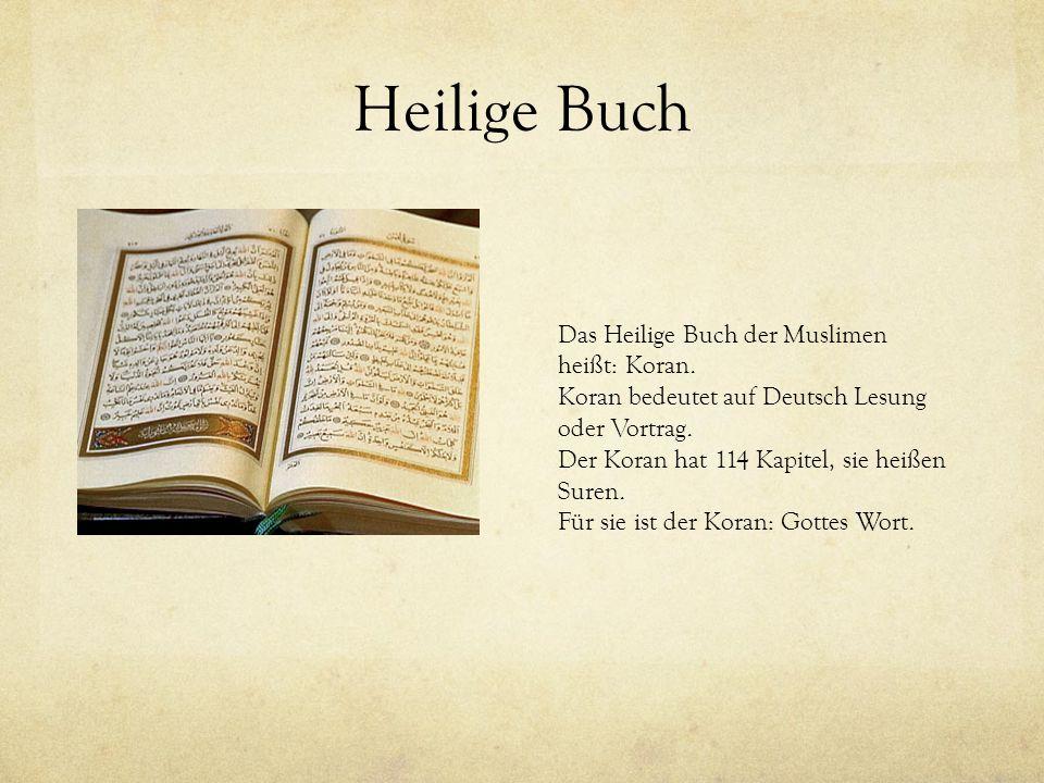 Heilige Buch Das Heilige Buch der Muslimen heißt: Koran. Koran bedeutet auf Deutsch Lesung oder Vortrag. Der Koran hat 114 Kapitel, sie heißen Suren.