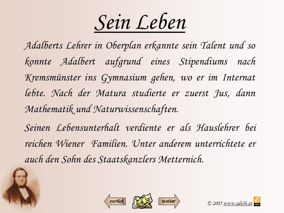 © 2005 www.eduhi.atwww.eduhi.at Sein Leben Adalberts Lehrer in Oberplan erkannte sein Talent und so konnte Adalbert aufgrund eines Stipendiums nach Kr