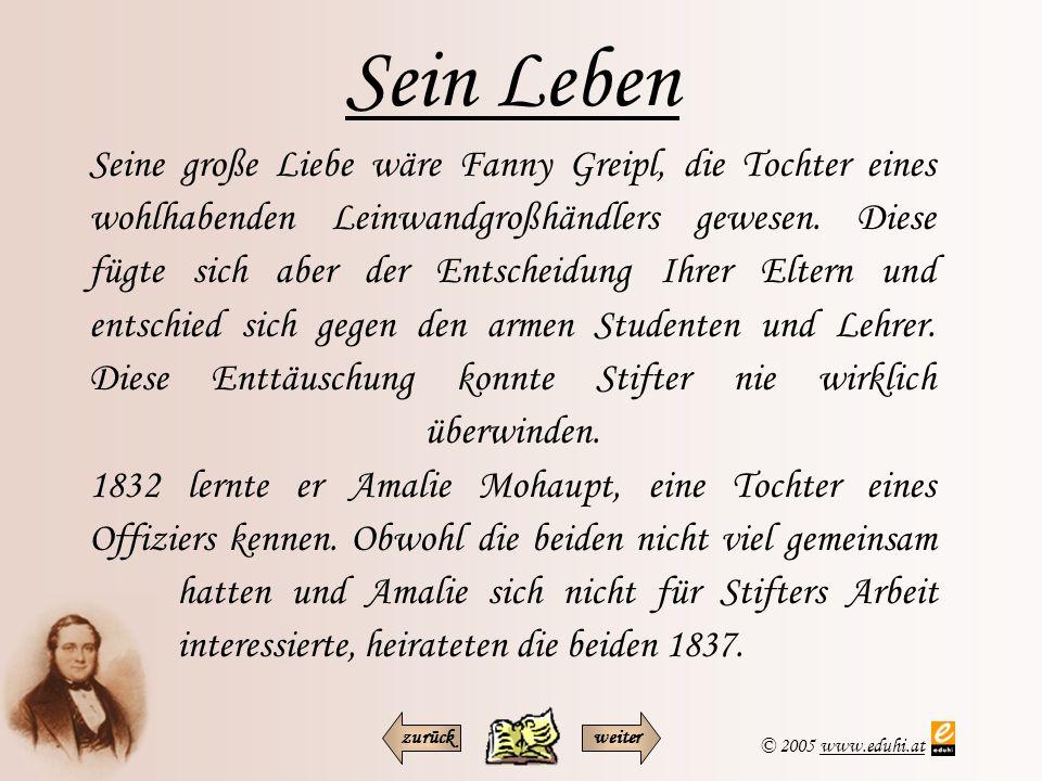 © 2005 www.eduhi.atwww.eduhi.at Sein Leben Seine große Liebe wäre Fanny Greipl, die Tochter eines wohlhabenden Leinwandgroßhändlers gewesen. Diese füg