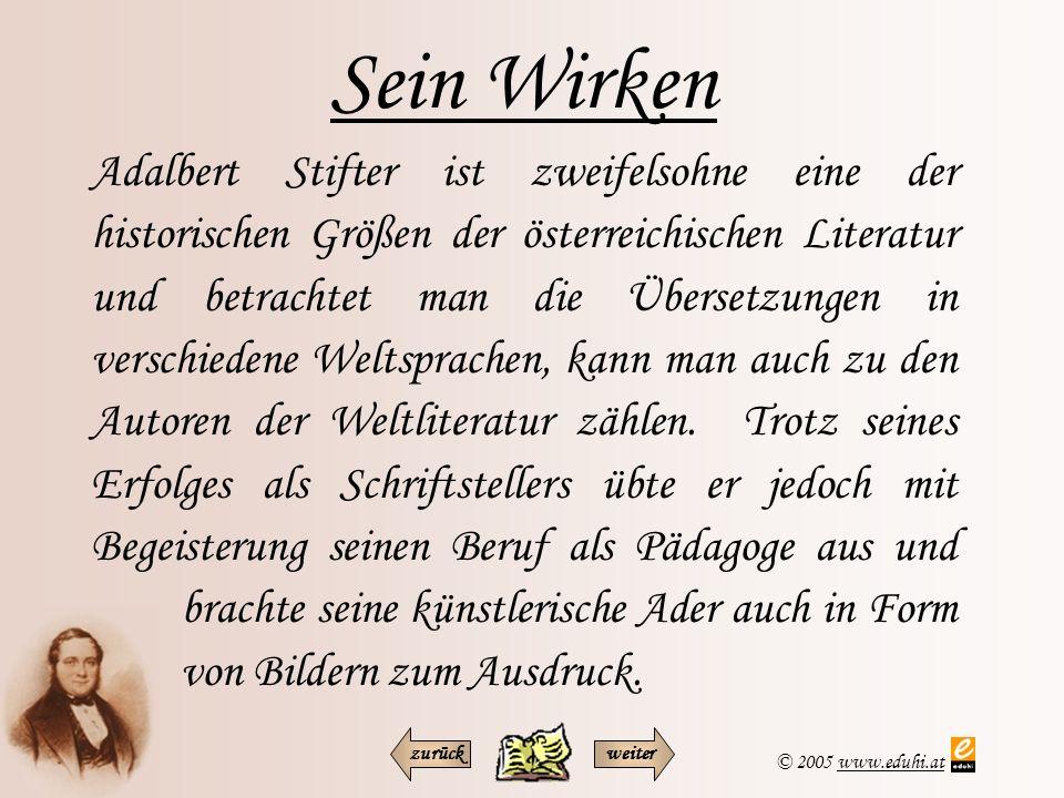 © 2005 www.eduhi.atwww.eduhi.at Sein Wirken Adalbert Stifter ist zweifelsohne eine der historischen Größen der österreichischen Literatur und betracht